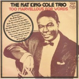 NAT KING COLE TRIO - TOO MARVELLOUS FOR WORDS